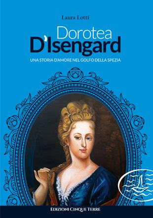 Dorotea D'Isengard – Una storia d'amore nel golfo della Spezia